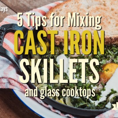 5 Tips for Using Cast Iron Skillets and Glass Top Stoves