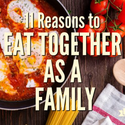 11 Reasons to Eat Together as a Family