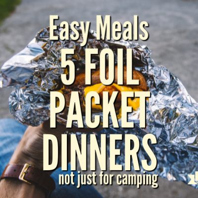 Easy Meals: Foil Packet Dinners, Not Just for Camping
