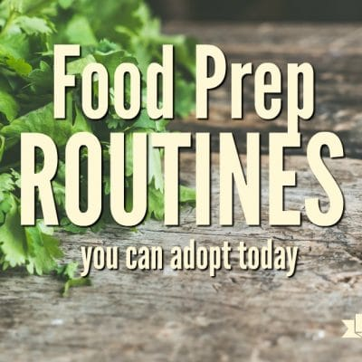 Food Preparation Routines You Can Adopt Today