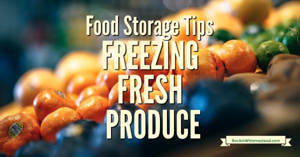 Simple Tips for Freezing Fresh Produce by Rockin W Homestead