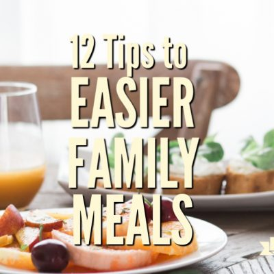 12 Tips to Make Family Meals Easier