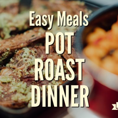 Easy Meals: Braised Pot Roast Dinner