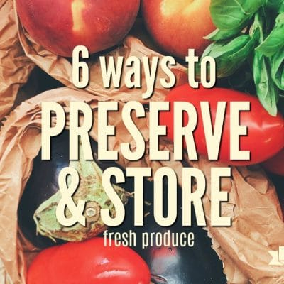 Six Ways to Preserve and Store Produce