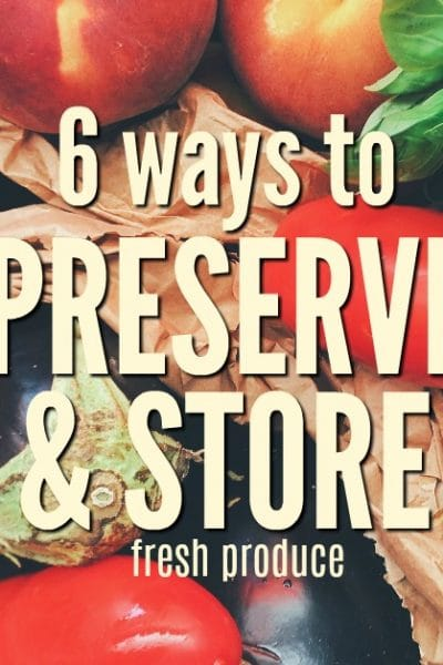You can begin to preserve and store produce using one of these six time-tested methods. Our ancestors knew how to preserve food and never wasted anything. You can learn too.