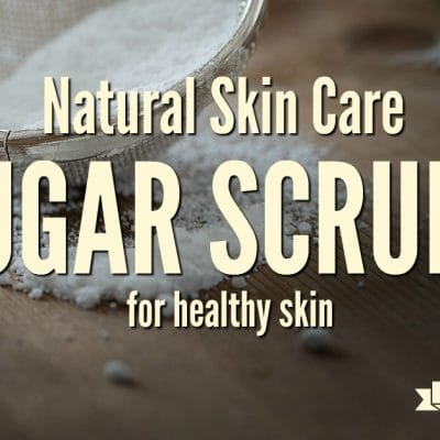 Natural Skin Care Series: 4 Sugar Scrubs for Healthy Skin