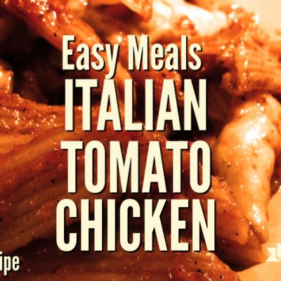 Easy Meals: Italian Tomato Chicken & Penne