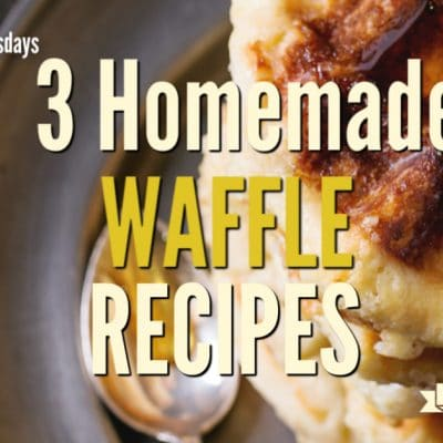 3 Homemade Waffle Recipes for Everyday Eats